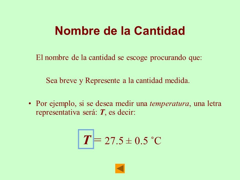 Nombre de la Cantidad El nombre de la cantidad se escoge procurando que: Sea breve y Represente a la cantidad medida.