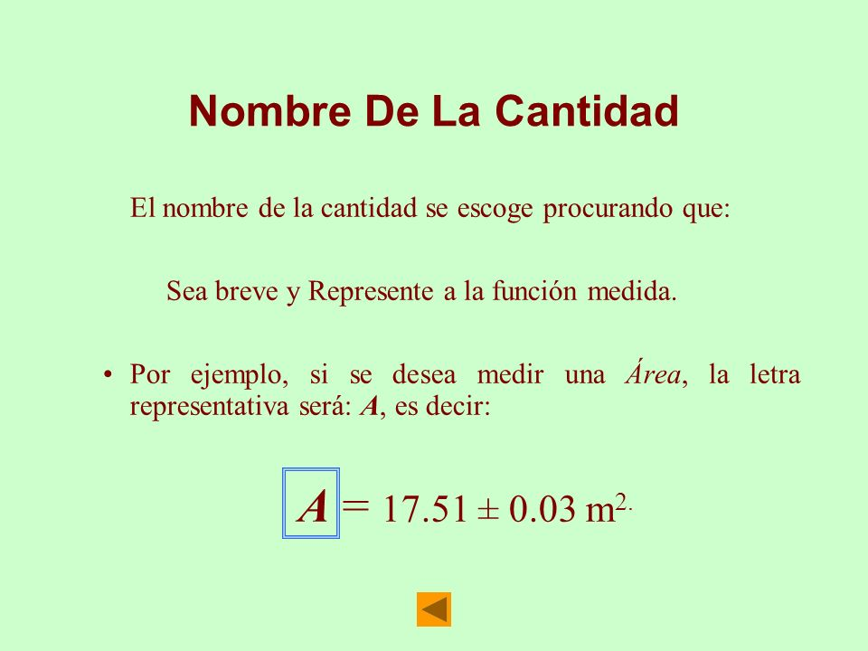 Nombre De La CantidadEl nombre de la cantidad se escoge procurando que: Sea breve y Represente a la función medida.