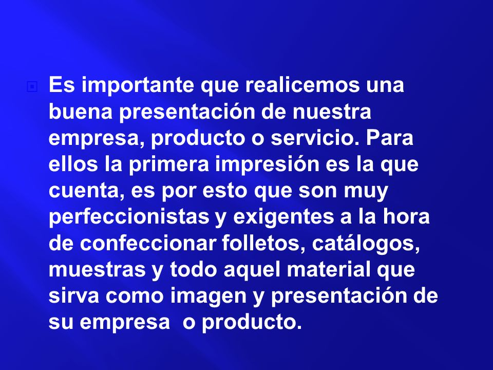 Es importante que realicemos una buena presentación de nuestra empresa, producto o servicio.