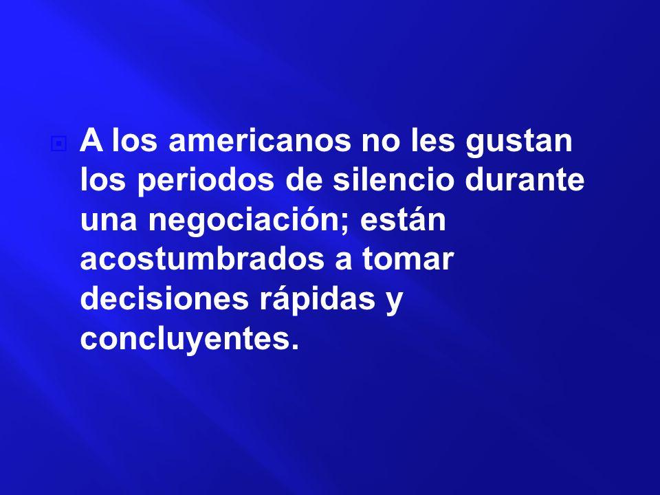 A los americanos no les gustan los periodos de silencio durante una negociación; están acostumbrados a tomar decisiones rápidas y concluyentes.