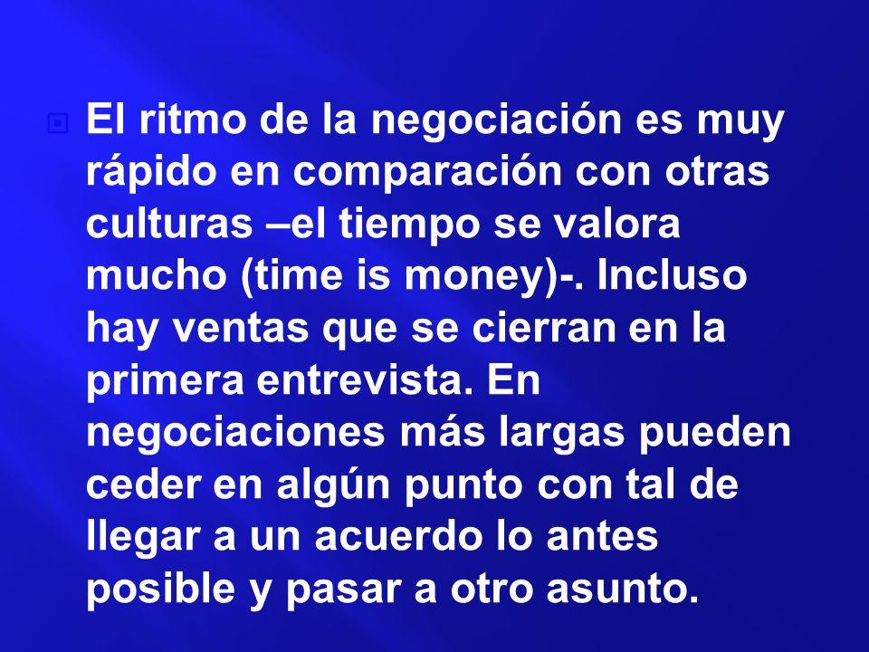 El ritmo de la negociación es muy rápido en comparación con otras culturas –el tiempo se valora mucho (time is money)-.