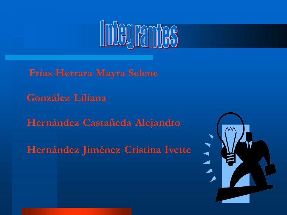 Integrantes Frías Herrara Mayra Selene González Liliana