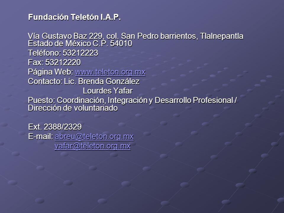Fundación Teletón I.A.P. Vía Gustavo Baz 229, col. San Pedro barrientos, Tlalnepantla Estado de México C.P. 54010.