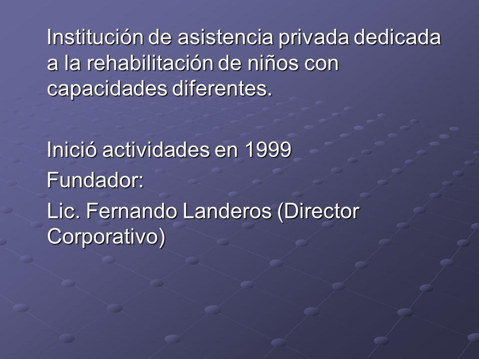 Institución de asistencia privada dedicada a la rehabilitación de niños con capacidades diferentes.
