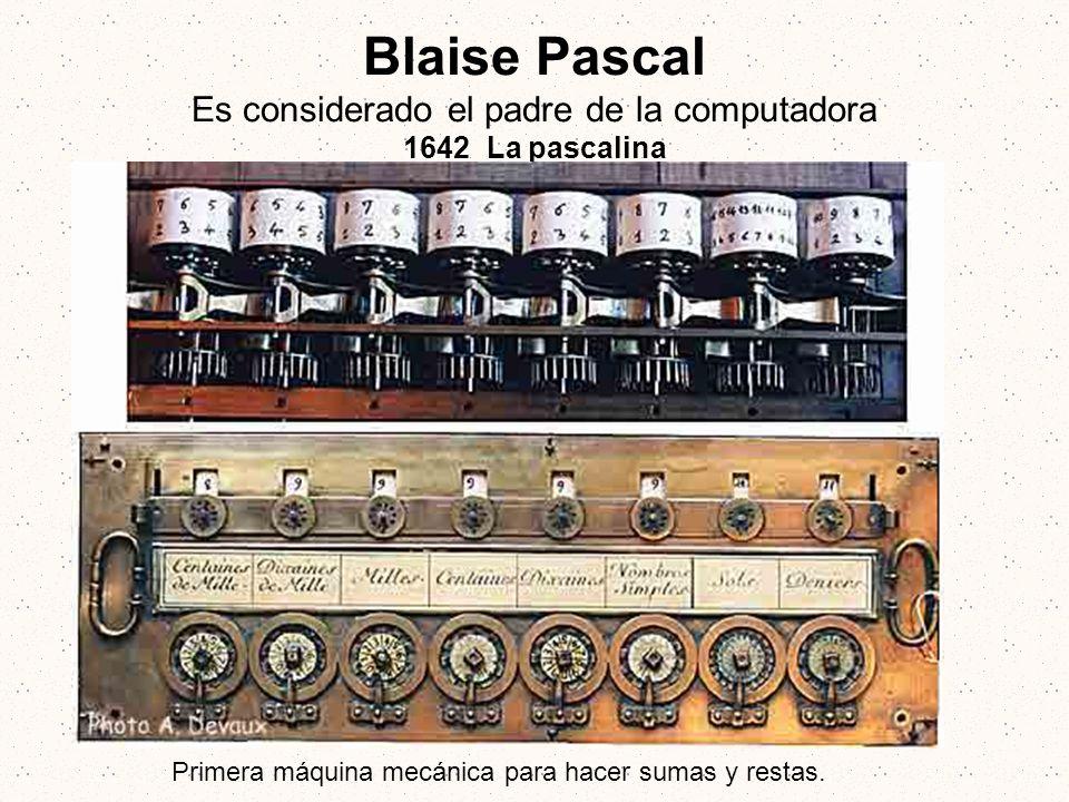 Blaise Pascal Es considerado el padre de la computadora 1642 La pascalina