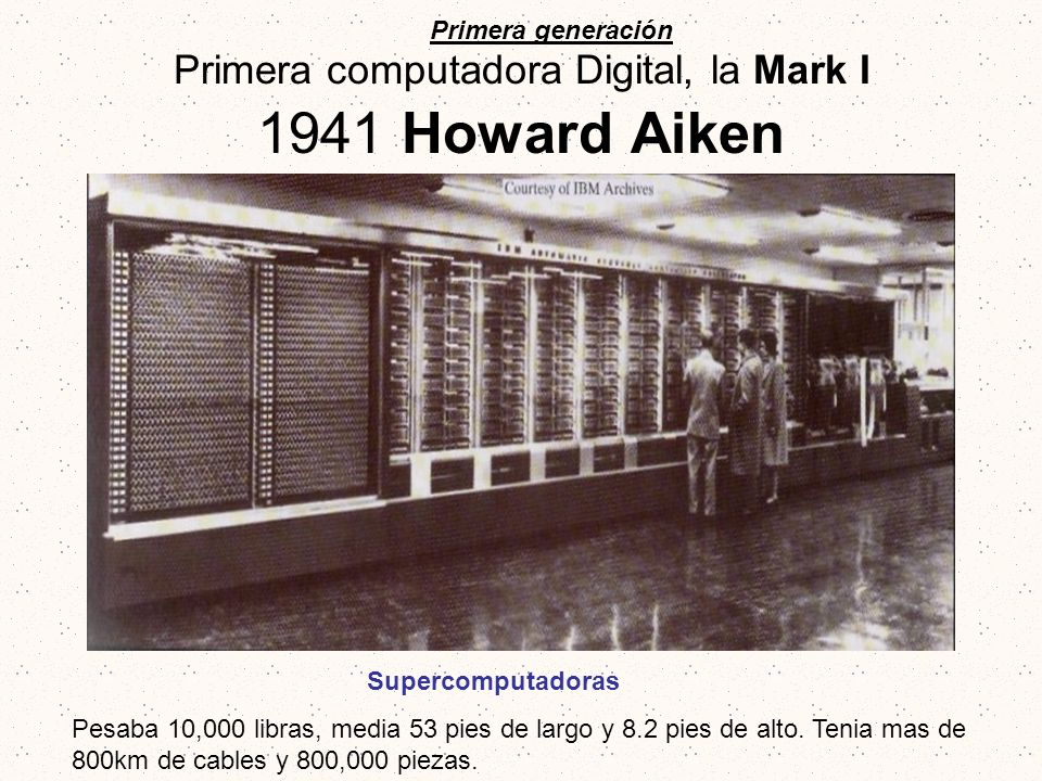 Primera computadora Digital, la Mark I 1941 Howard Aiken
