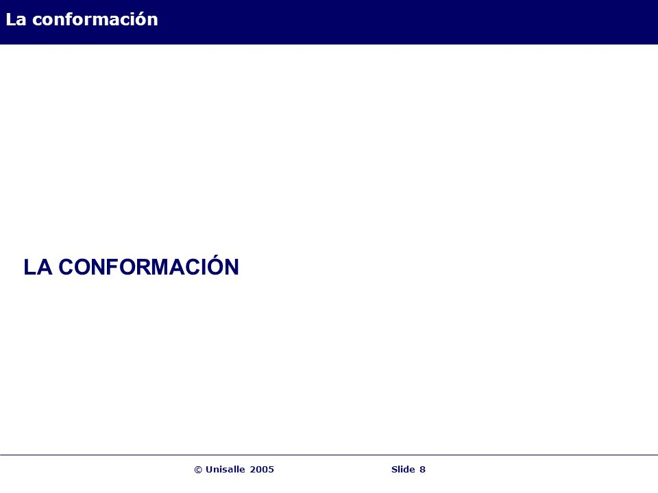 La conformación LA CONFORMACIÓN © Unisalle 2005 Slide 8