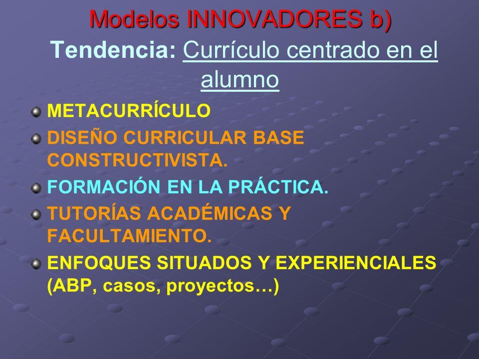 Modelos INNOVADORES b) Tendencia: Currículo centrado en el alumno