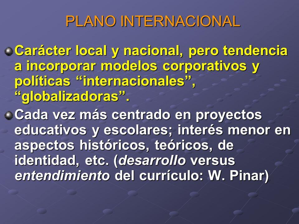 PLANO INTERNACIONAL Carácter local y nacional, pero tendencia a incorporar modelos corporativos y políticas internacionales , globalizadoras .