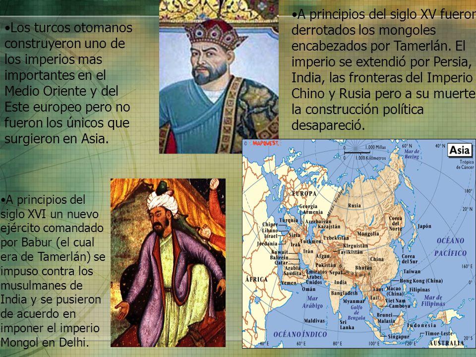 A principios del siglo XV fueron derrotados los mongoles encabezados por Tamerlán. El imperio se extendió por Persia, India, las fronteras del Imperio Chino y Rusia pero a su muerte la construcción política desapareció.