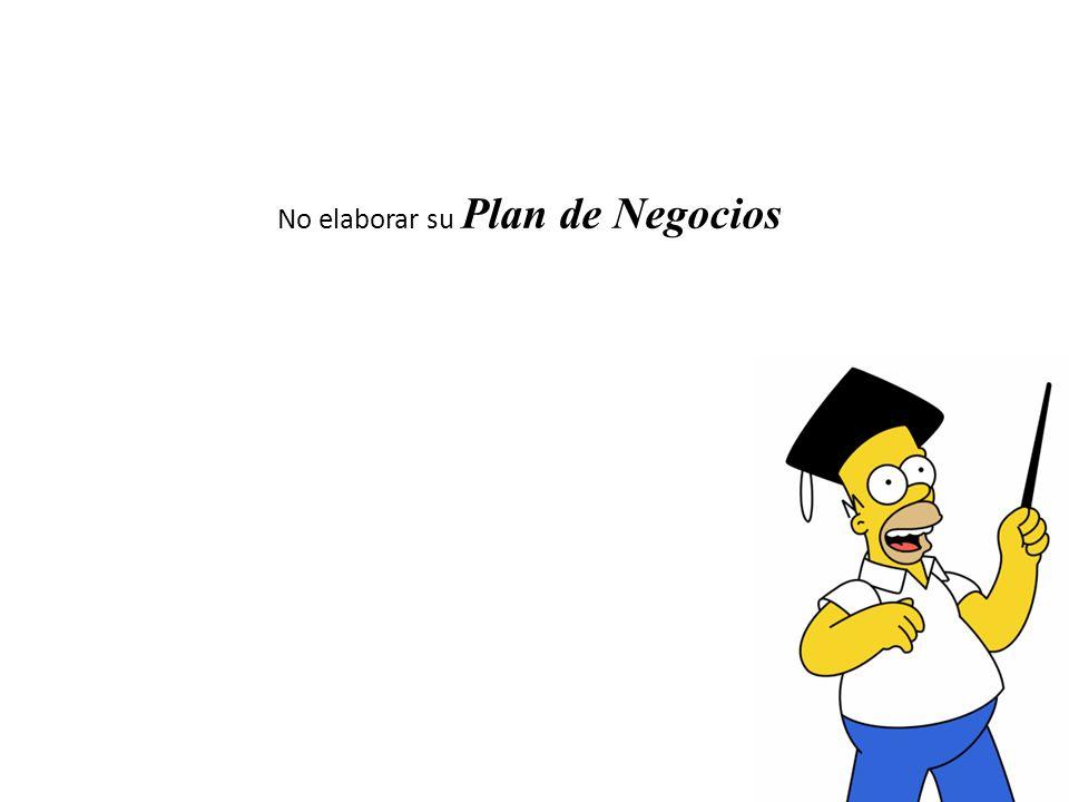No elaborar su Plan de Negocios