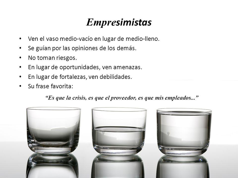 Empresimistas Ven el vaso medio-vacío en lugar de medio-lleno.
