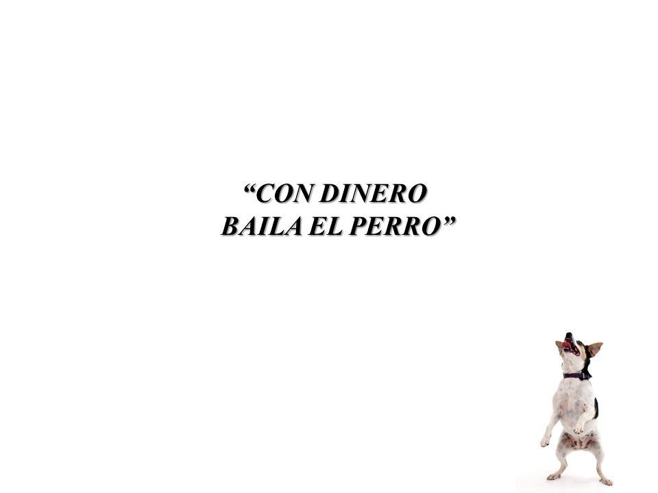 CON DINERO BAILA EL PERRO
