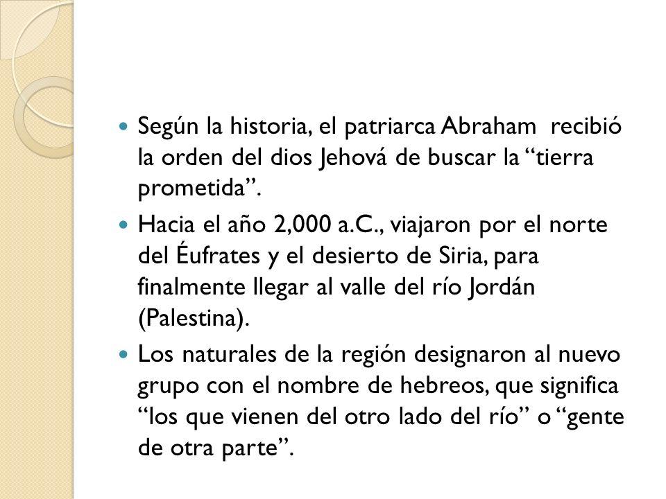 Según la historia, el patriarca Abraham recibió la orden del dios Jehová de buscar la tierra prometida .