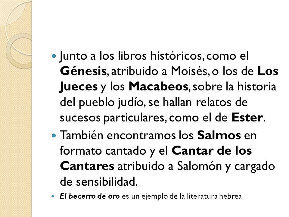 Junto a los libros históricos, como el Génesis, atribuido a Moisés, o los de Los Jueces y los Macabeos, sobre la historia del pueblo judío, se hallan relatos de sucesos particulares, como el de Ester.