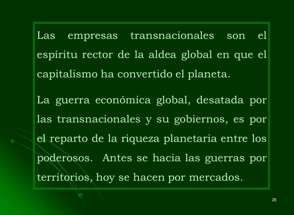 Las empresas transnacionales son el espíritu rector de la aldea global en que el capitalismo ha convertido el planeta.