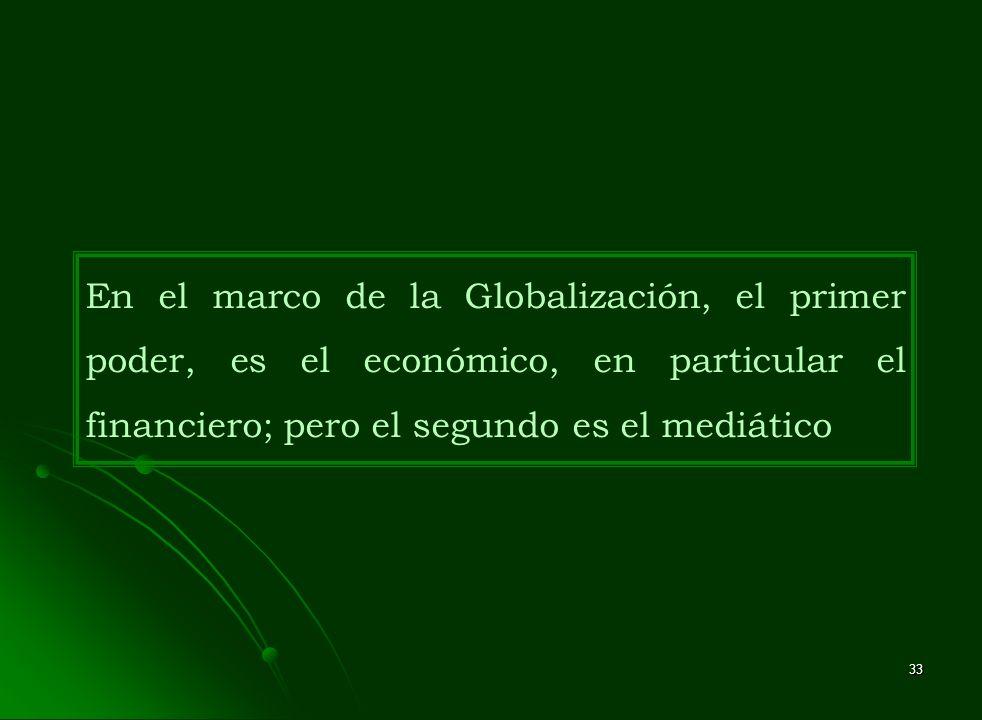 En el marco de la Globalización, el primer poder, es el económico, en particular el financiero; pero el segundo es el mediático