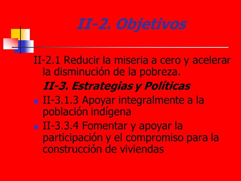 II-2. ObjetivosII-2.1 Reducir la miseria a cero y acelerar la disminución de la pobreza. II-3. Estrategias y Políticas.
