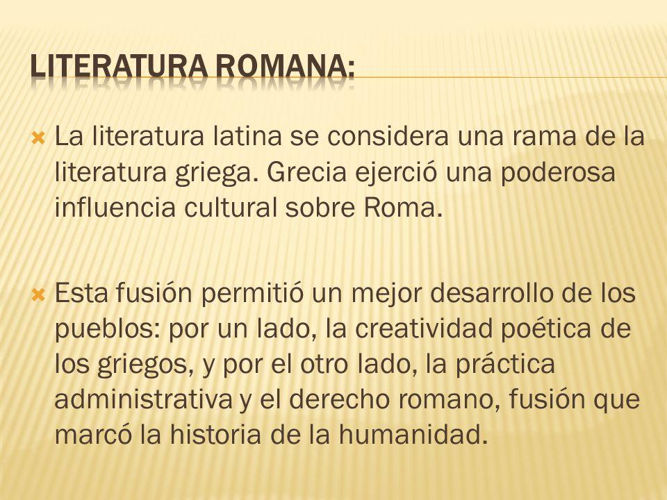 Literatura romana:La literatura latina se considera una rama de la literatura griega. Grecia ejerció una poderosa influencia cultural sobre Roma.