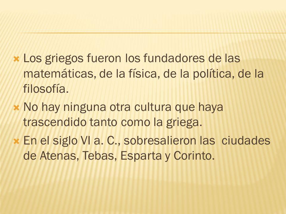 Los griegos fueron los fundadores de las matemáticas, de la física, de la política, de la filosofía.