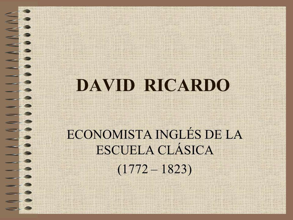 ECONOMISTA INGLÉS DE LA ESCUELA CLÁSICA (1772 – 1823)