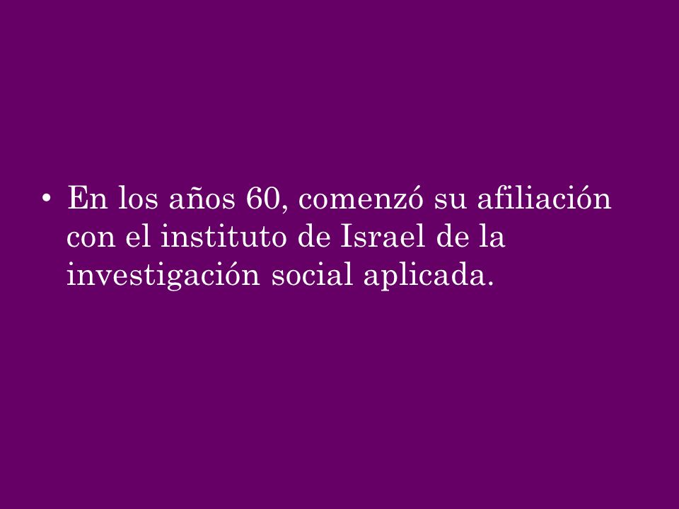 En los años 60, comenzó su afiliación con el instituto de Israel de la investigación social aplicada.