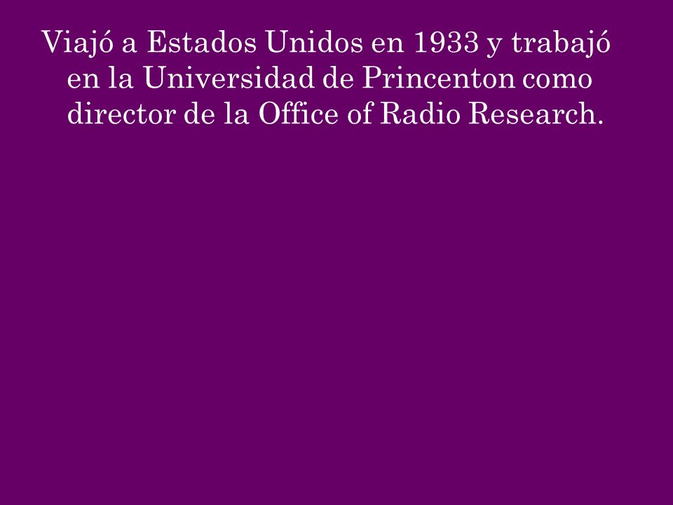 Viajó a Estados Unidos en 1933 y trabajó en la Universidad de Princenton como director de la Office of Radio Research.