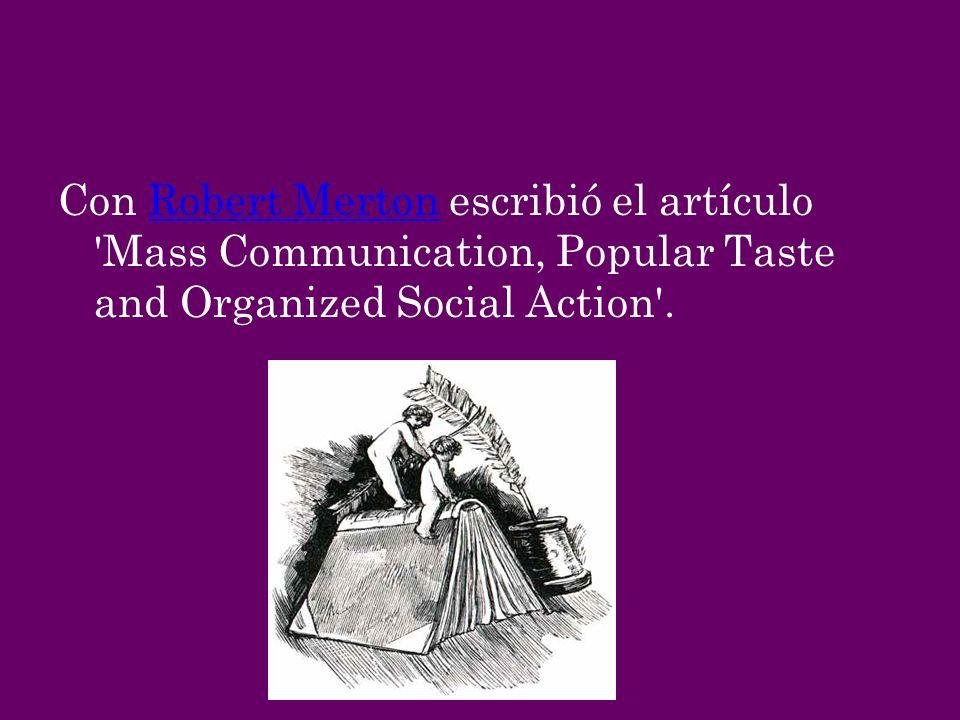 Con Robert Merton escribió el artículo Mass Communication, Popular Taste and Organized Social Action .
