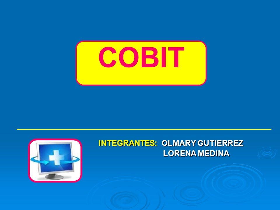 COBIT INTEGRANTES : OLMARY GUTIERREZ LORENA MEDINA