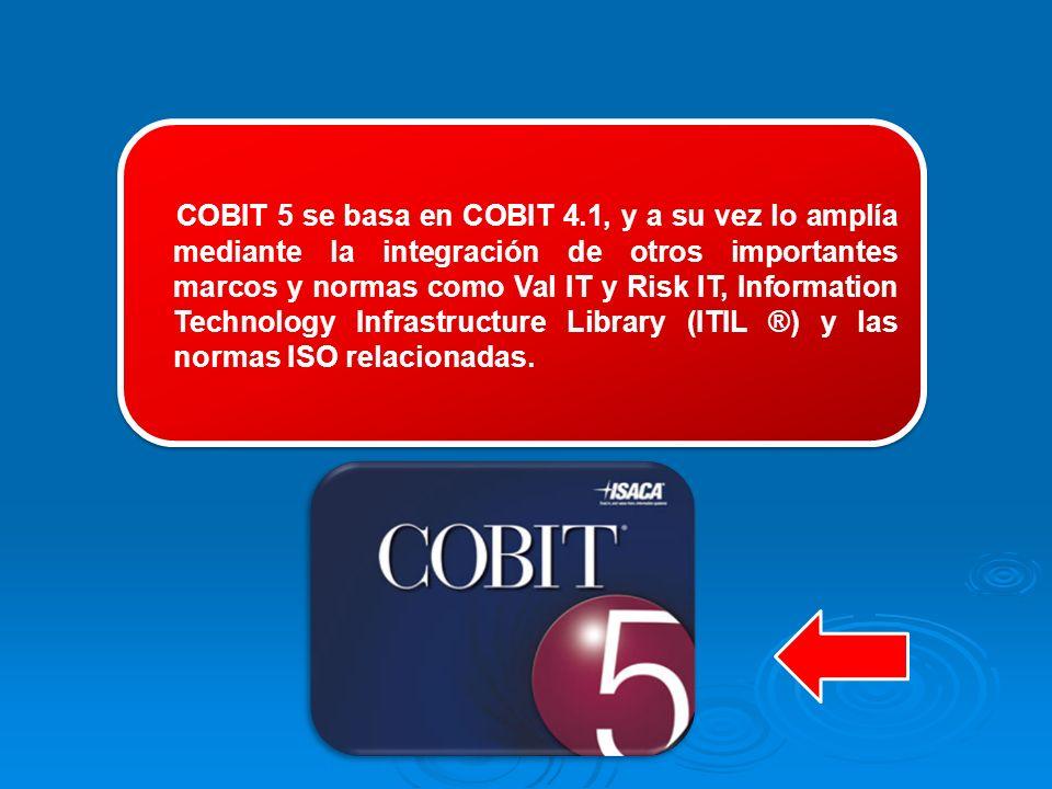 COBIT 5 se basa en COBIT 4.1, y a su vez lo amplía mediante la integración de otros importantes marcos y normas como Val IT y Risk IT, Information Technology Infrastructure Library (ITIL ®) y las normas ISO relacionadas.