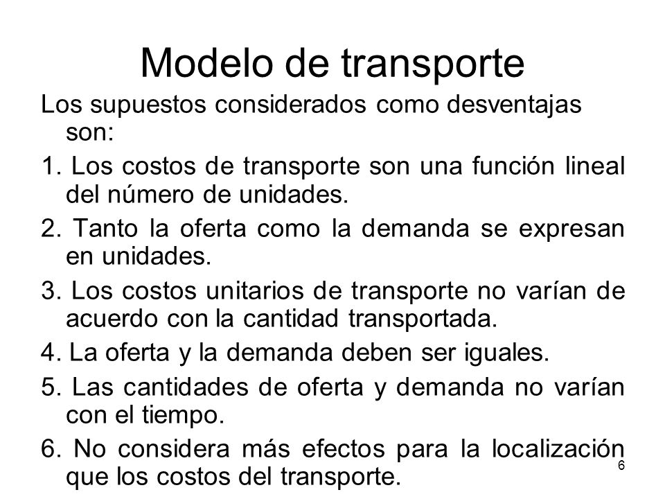 Modelo de transporte Los supuestos considerados como desventajas son: