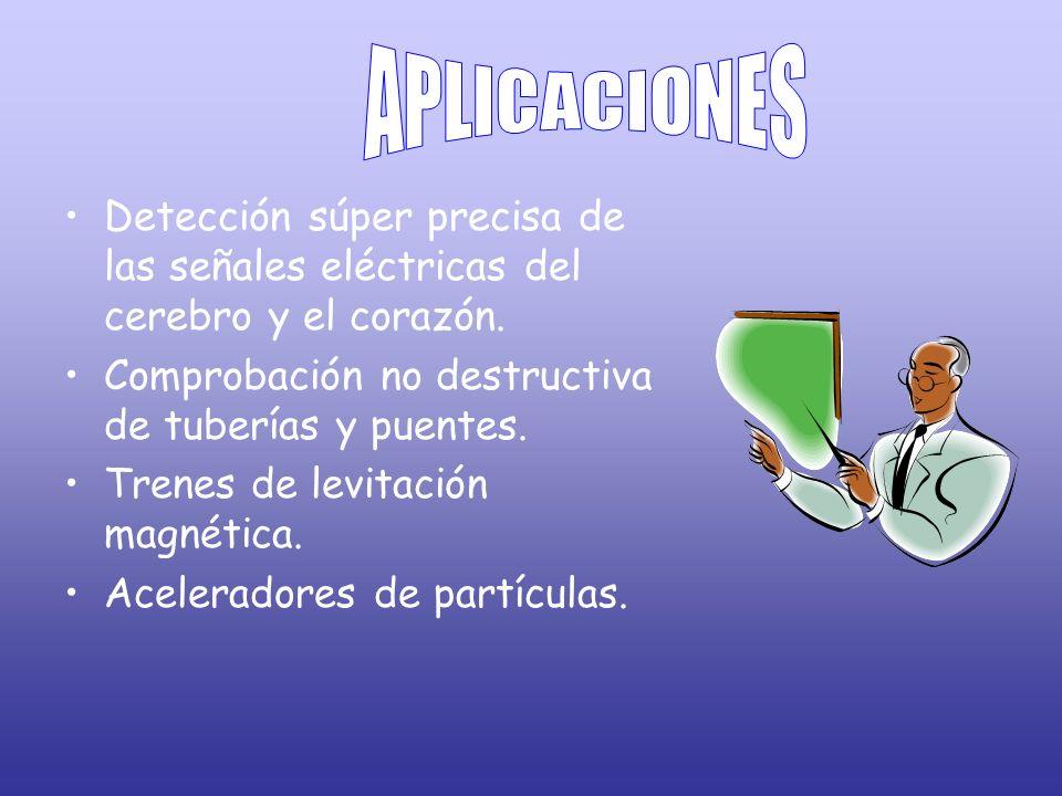 APLICACIONES Detección súper precisa de las señales eléctricas del cerebro y el corazón. Comprobación no destructiva de tuberías y puentes.