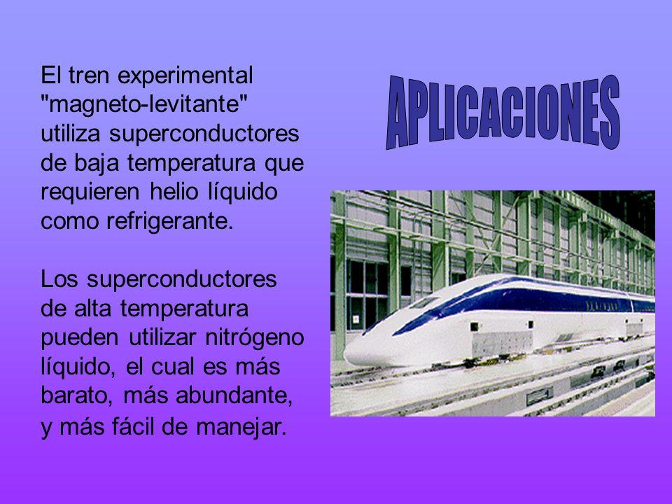 El tren experimental magneto-levitante utiliza superconductores de baja temperatura que requieren helio líquido como refrigerante.