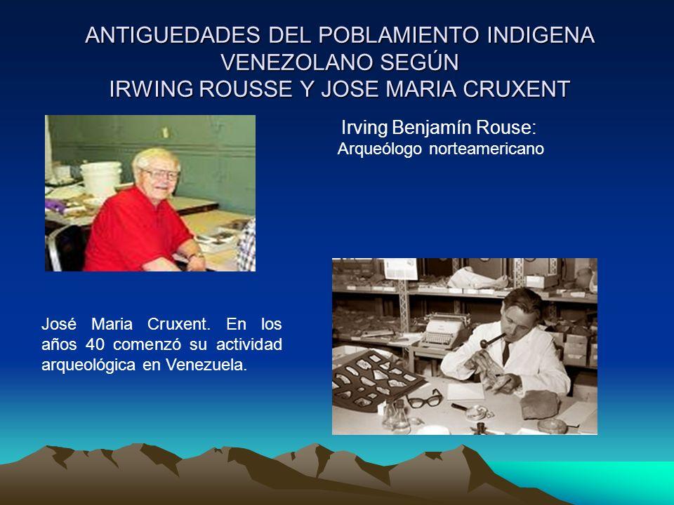 ANTIGUEDADES DEL POBLAMIENTO INDIGENA VENEZOLANO SEGÚN IRWING ROUSSE Y JOSE MARIA CRUXENT