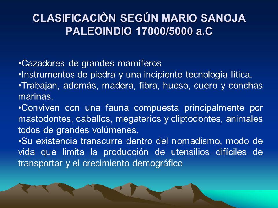 CLASIFICACIÒN SEGÚN MARIO SANOJA PALEOINDIO 17000/5000 a.C