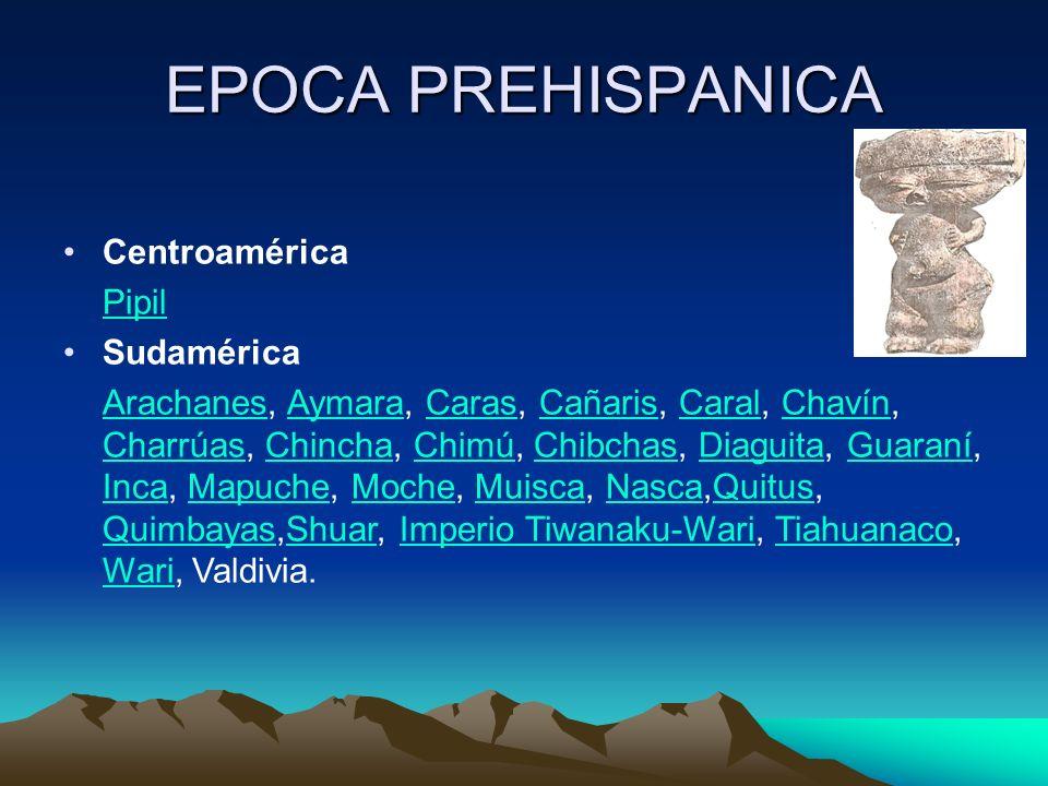 EPOCA PREHISPANICA Centroamérica Pipil Sudamérica