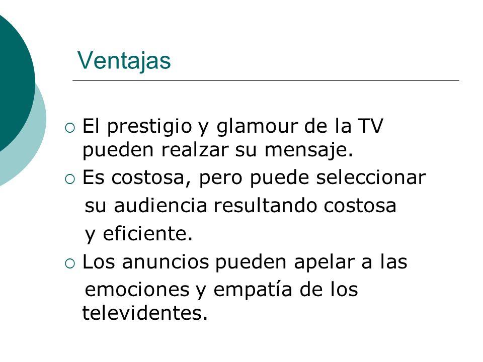 Ventajas El prestigio y glamour de la TV pueden realzar su mensaje.