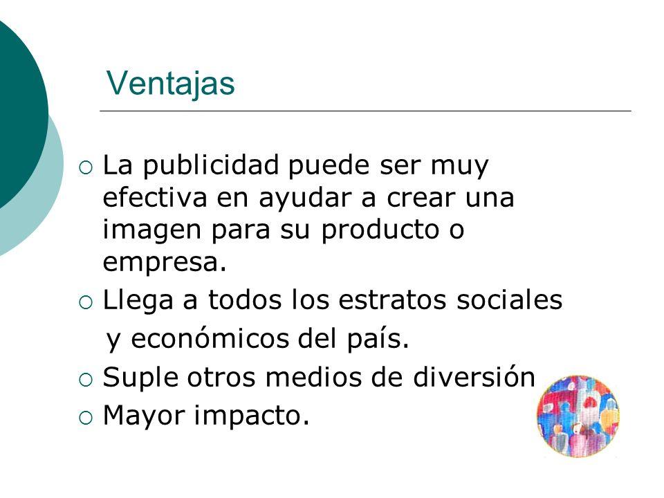 Ventajas La publicidad puede ser muy efectiva en ayudar a crear una imagen para su producto o empresa.