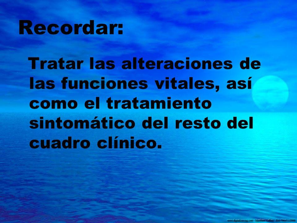 Recordar: Tratar las alteraciones de las funciones vitales, así como el tratamiento sintomático del resto del cuadro clínico.