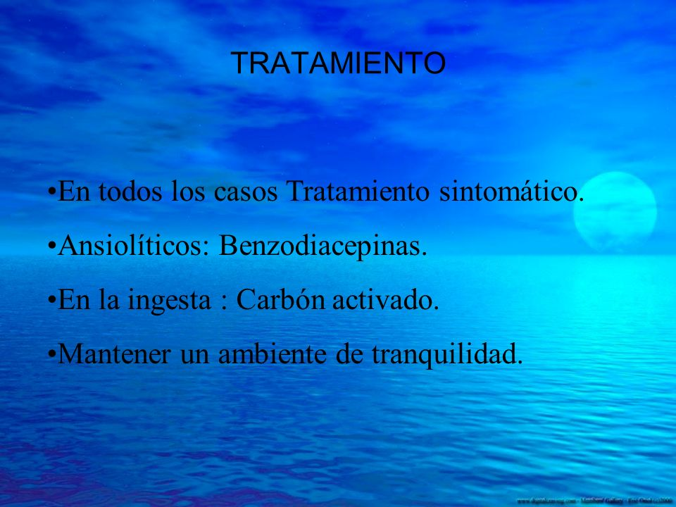 TRATAMIENTO En todos los casos Tratamiento sintomático. Ansiolíticos: Benzodiacepinas. En la ingesta : Carbón activado.