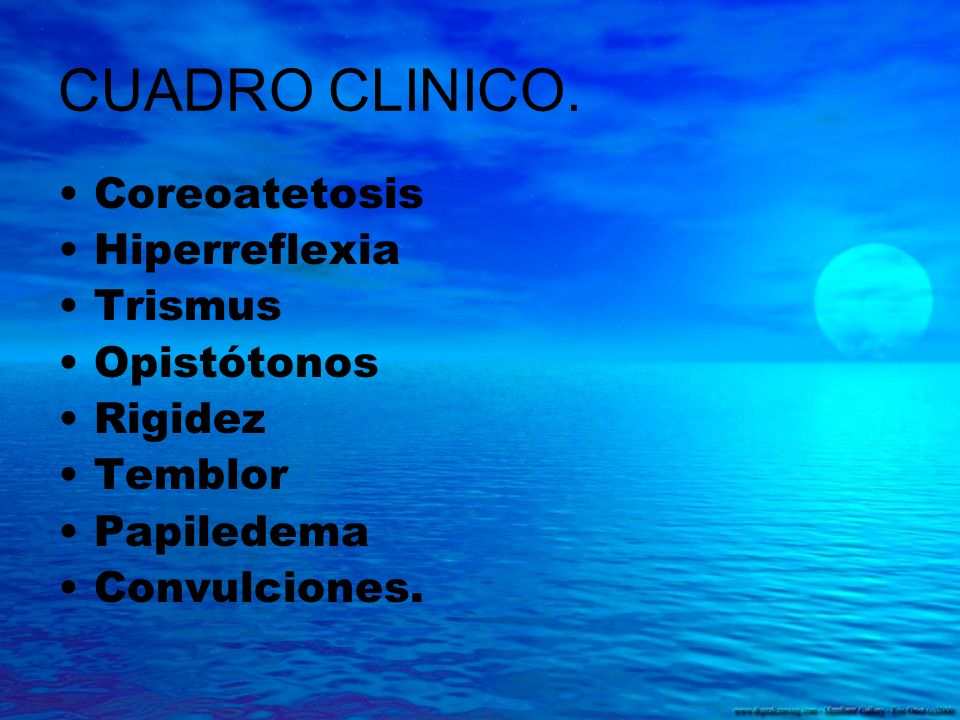 CUADRO CLINICO. Coreoatetosis Hiperreflexia Trismus Opistótonos
