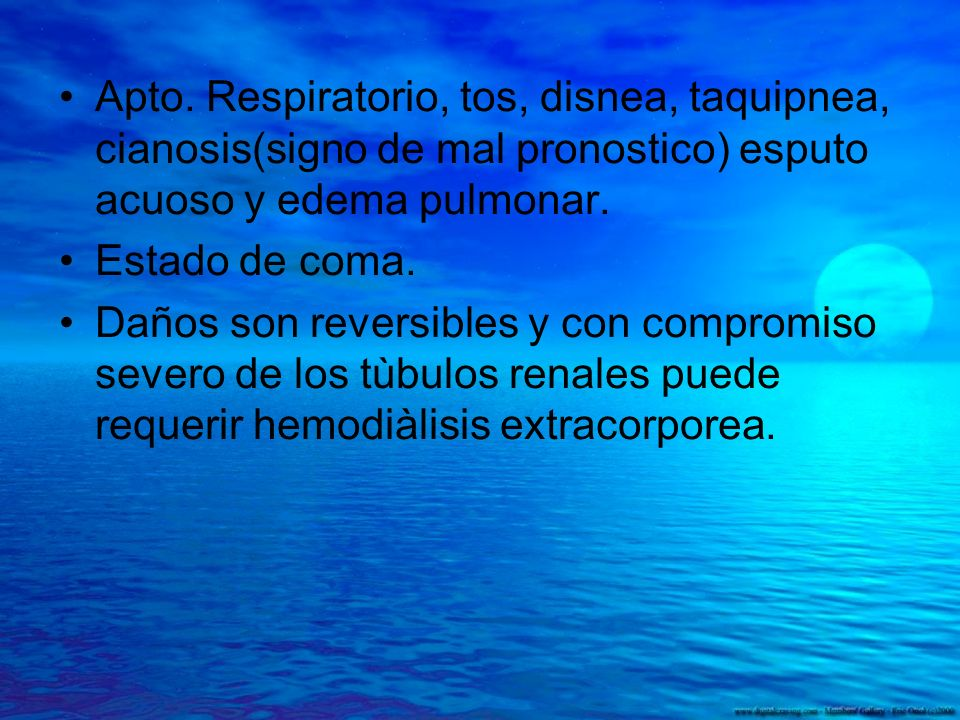 Apto. Respiratorio, tos, disnea, taquipnea, cianosis(signo de mal pronostico) esputo acuoso y edema pulmonar.