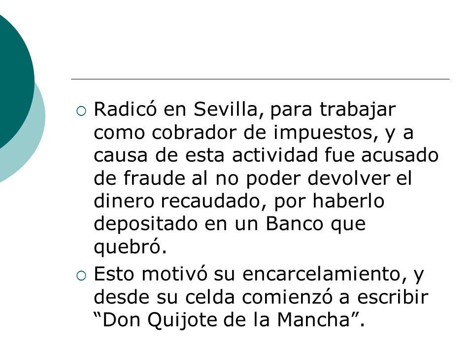 Radicó en Sevilla, para trabajar como cobrador de impuestos, y a causa de esta actividad fue acusado de fraude al no poder devolver el dinero recaudado, por haberlo depositado en un Banco que quebró.