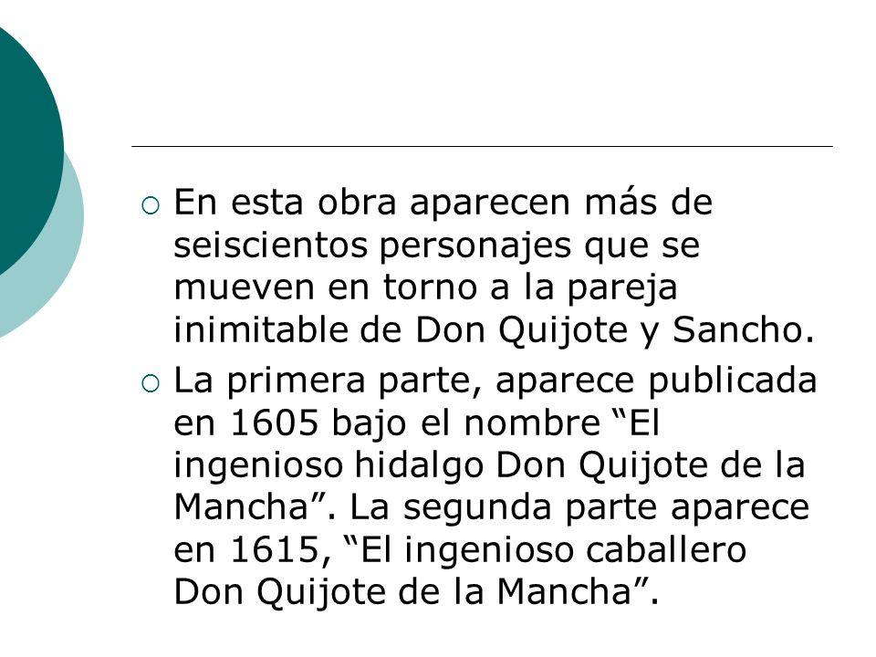 En esta obra aparecen más de seiscientos personajes que se mueven en torno a la pareja inimitable de Don Quijote y Sancho.
