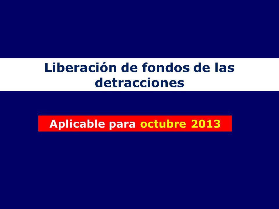 Liberación de fondos de las detracciones Aplicable para octubre 2013