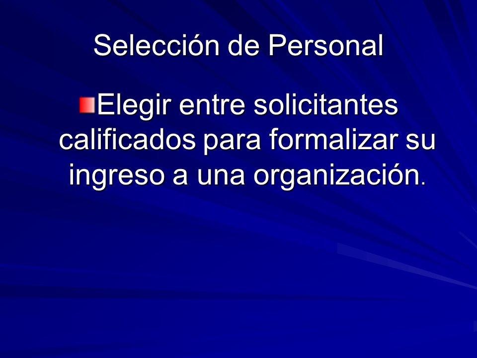 Selección de PersonalElegir entre solicitantes calificados para formalizar su ingreso a una organización.