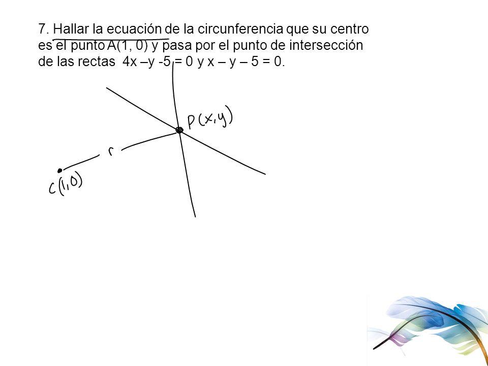 7. Hallar la ecuación de la circunferencia que su centro