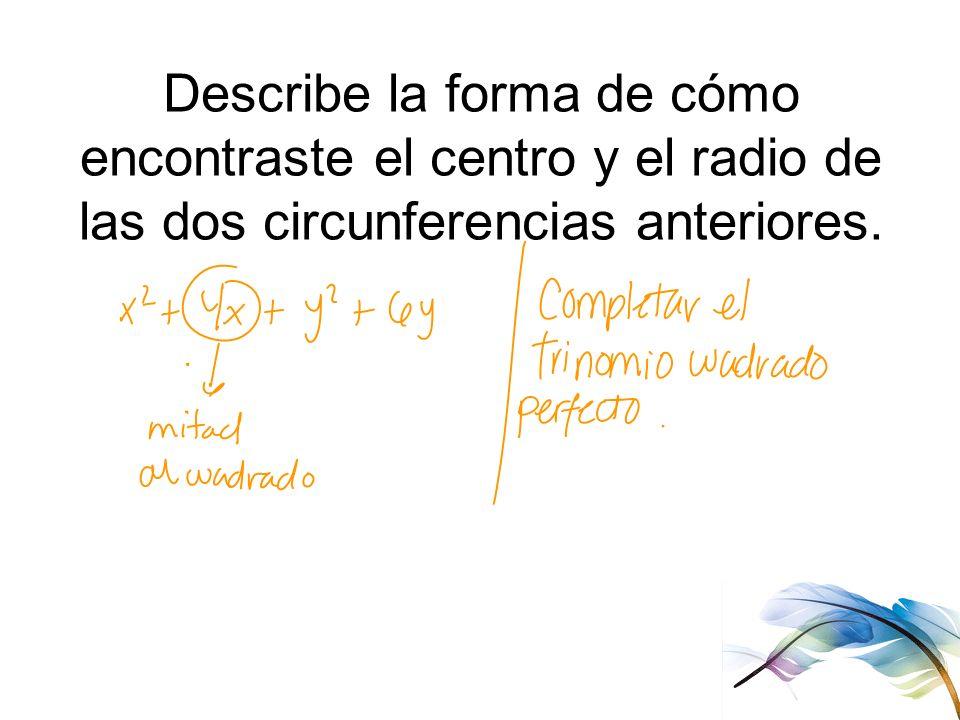 Describe la forma de cómo encontraste el centro y el radio de las dos circunferencias anteriores.