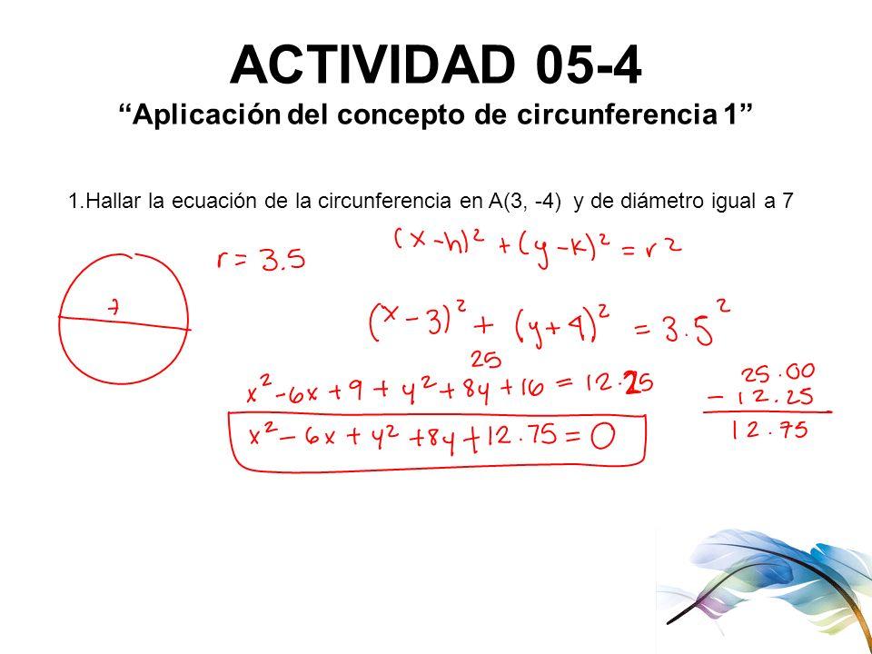 ACTIVIDAD 05-4 Aplicación del concepto de circunferencia 1