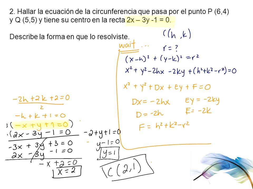 2. Hallar la ecuación de la circunferencia que pasa por el punto P (6,4)
